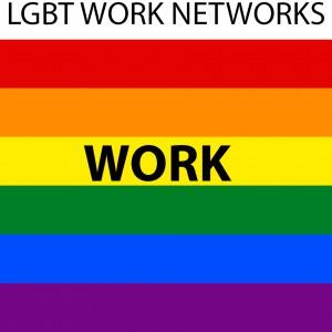 LGBT WORK NETWORKS